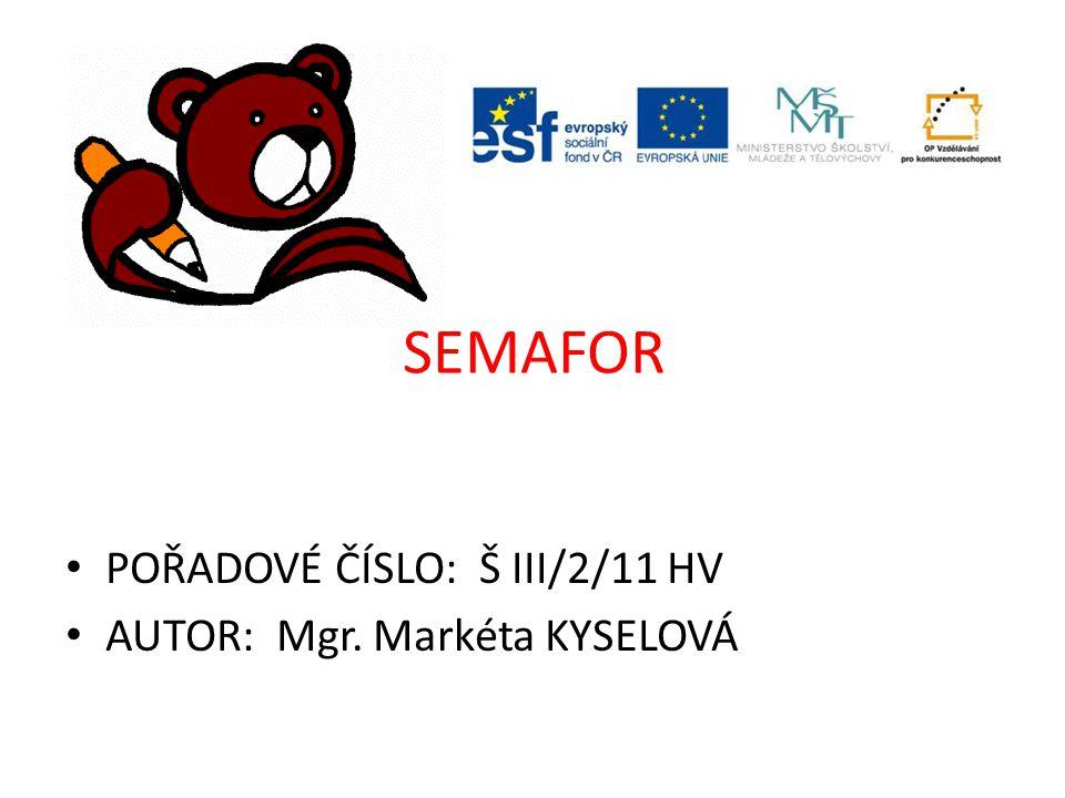 SEMAFOR POŘADOVÉ ČÍSLO: Š III/2/11 HV AUTOR: Mgr. Markéta KYSELOVÁ