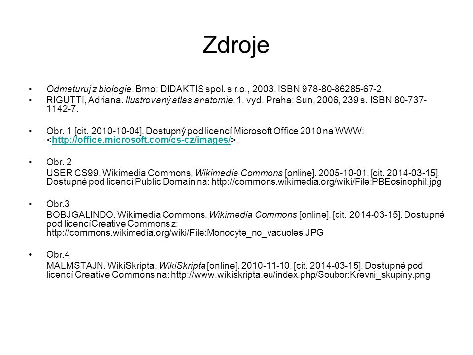 Zdroje Odmaturuj z biologie. Brno: DIDAKTIS spol. s r.o., 2003. ISBN 978-80-86285-67-2.