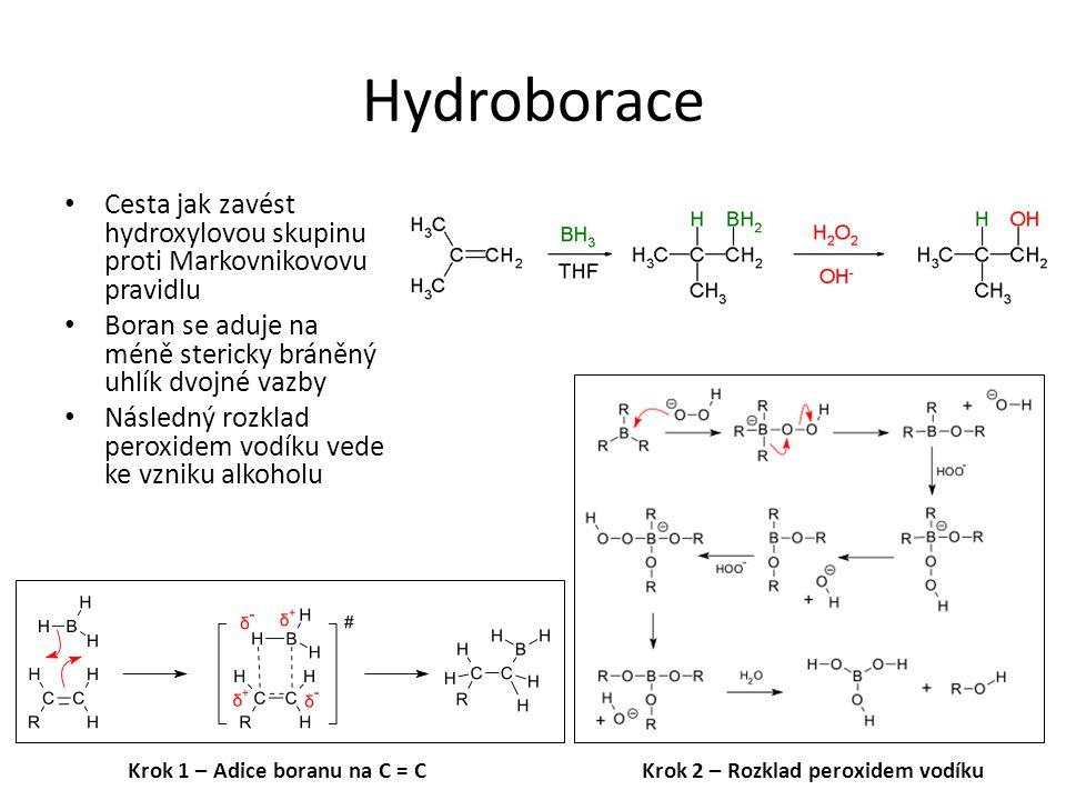 Hydroborace Cesta jak zavést hydroxylovou skupinu proti Markovnikovovu pravidlu. Boran se aduje na méně stericky bráněný uhlík dvojné vazby.