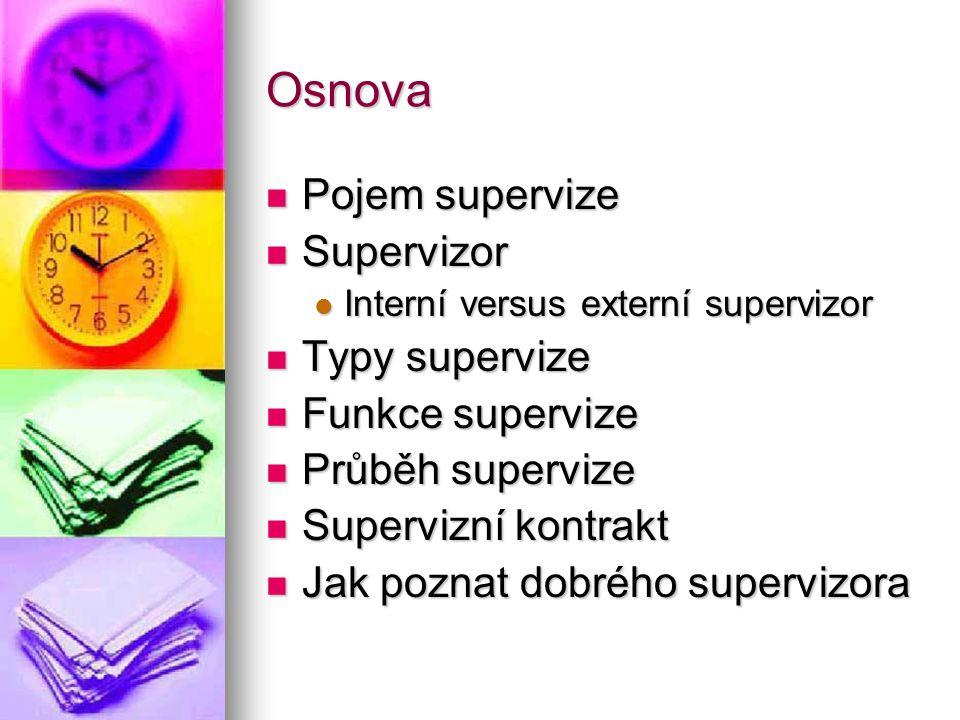 Osnova Pojem supervize Supervizor Typy supervize Funkce supervize