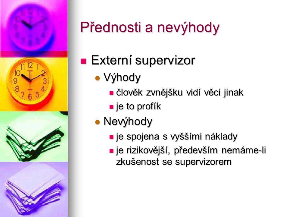 Přednosti a nevýhody Externí supervizor Výhody Nevýhody