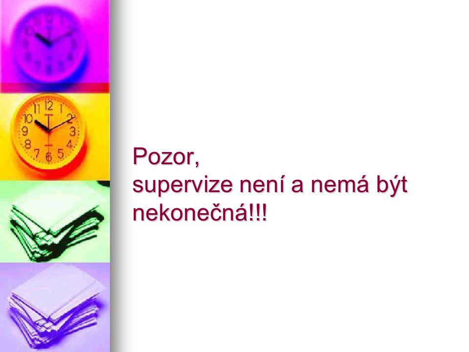 Pozor, supervize není a nemá být nekonečná!!!