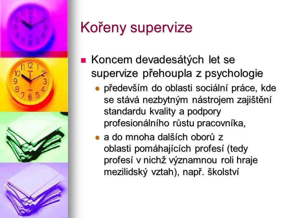 Kořeny supervize Koncem devadesátých let se supervize přehoupla z psychologie.