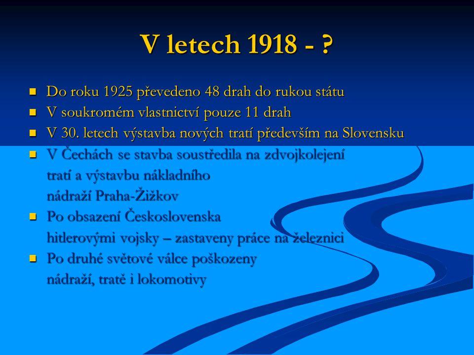 V letech 1918 - Do roku 1925 převedeno 48 drah do rukou státu