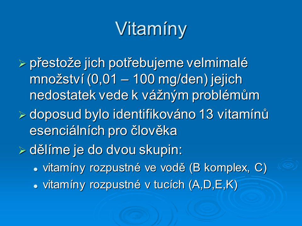 Vitamíny přestože jich potřebujeme velmimalé množství (0,01 – 100 mg/den) jejich nedostatek vede k vážným problémům.