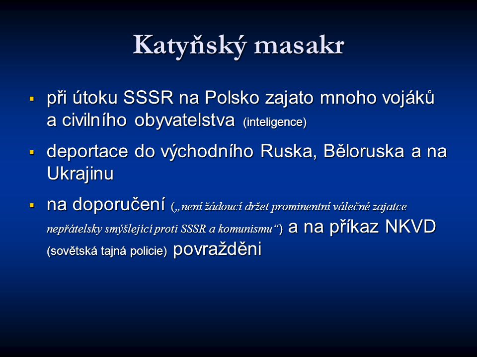 Katyňský masakr při útoku SSSR na Polsko zajato mnoho vojáků a civilního obyvatelstva (inteligence)