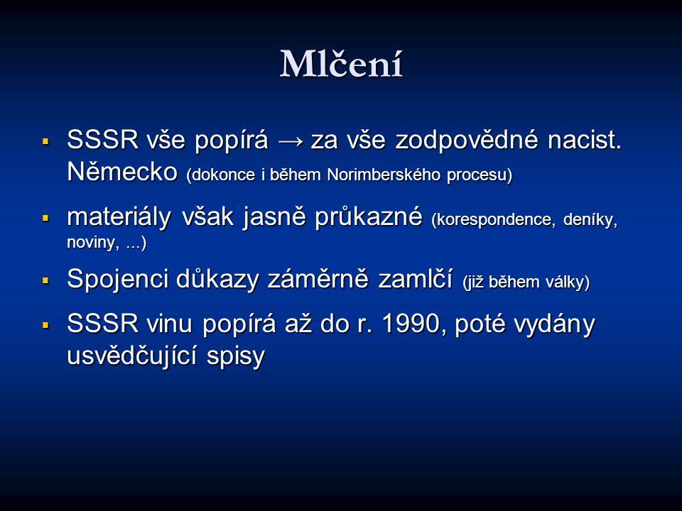 Mlčení SSSR vše popírá → za vše zodpovědné nacist. Německo (dokonce i během Norimberského procesu)