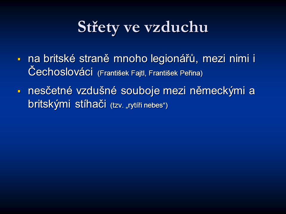 Střety ve vzduchu na britské straně mnoho legionářů, mezi nimi i Čechoslováci (František Fajtl, František Peřina)