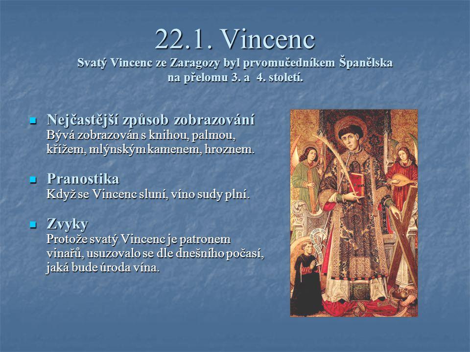 22.1. Vincenc Svatý Vincenc ze Zaragozy byl prvomučedníkem Španělska na přelomu 3. a 4. století.