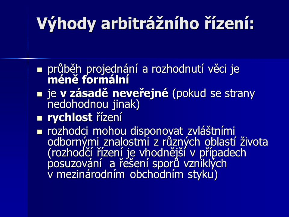 Výhody arbitrážního řízení: