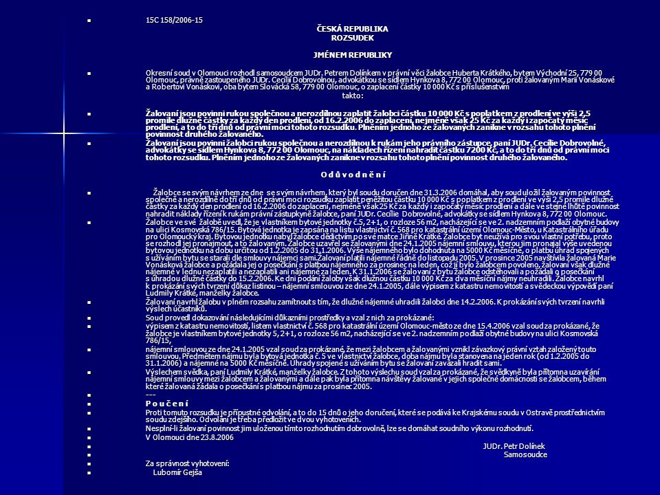 15C 158/2006-15 ČESKÁ REPUBLIKA. ROZSUDEK. JMÉNEM REPUBLIKY.