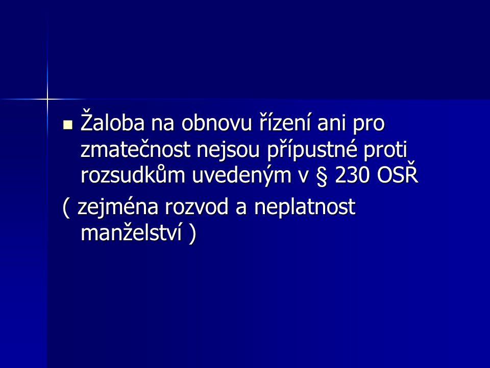 Žaloba na obnovu řízení ani pro zmatečnost nejsou přípustné proti rozsudkům uvedeným v § 230 OSŘ