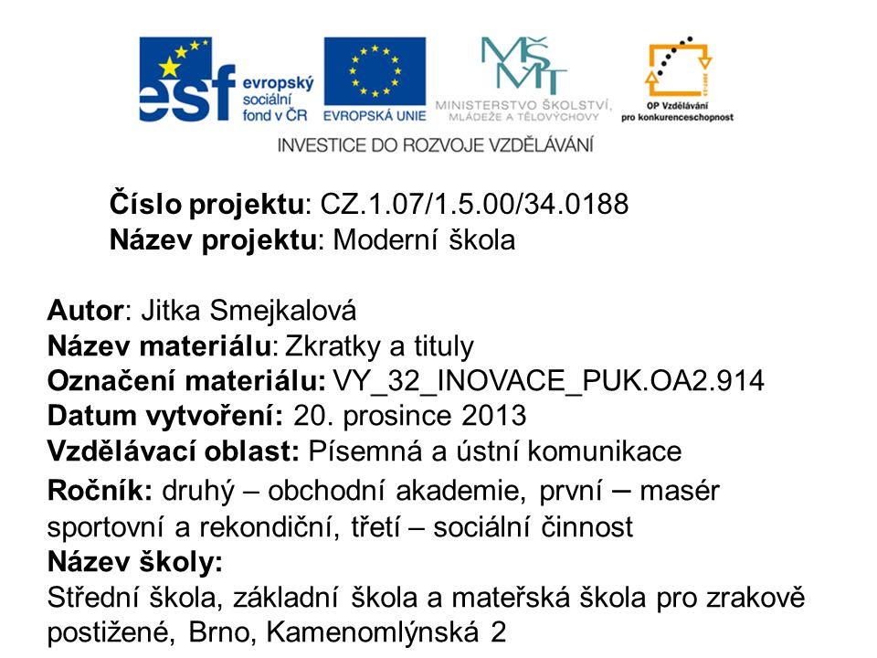 Číslo projektu: CZ.1.07/1.5.00/34.0188 Název projektu: Moderní škola. Autor: Jitka Smejkalová. Název materiálu: Zkratky a tituly.