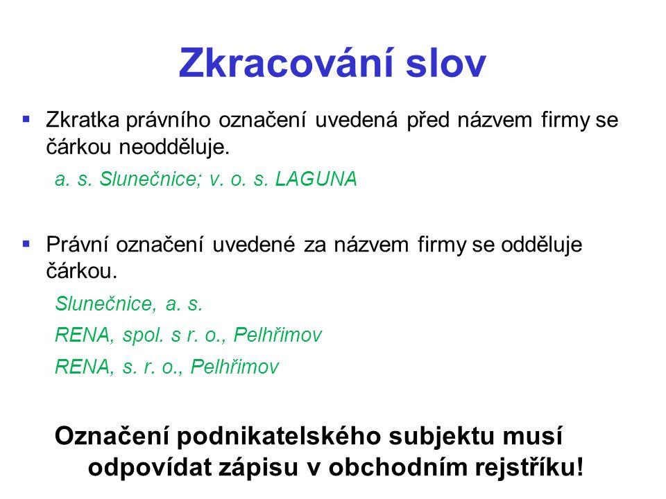 Zkracování slov Zkratka právního označení uvedená před názvem firmy se čárkou neodděluje. a. s. Slunečnice; v. o. s. LAGUNA.