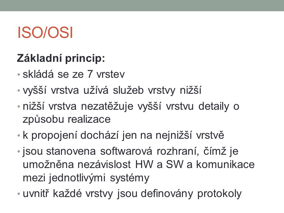 ISO/OSI Základní princip: skládá se ze 7 vrstev