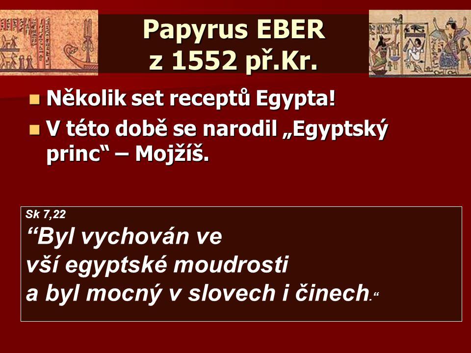 Papyrus EBER z 1552 př.Kr. Několik set receptů Egypta!