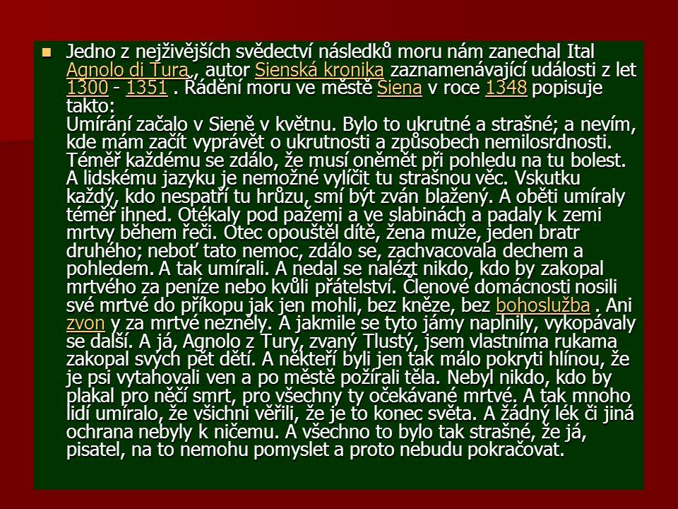 Jedno z nejživějších svědectví následků moru nám zanechal Ital Agnolo di Tura , autor Sienská kronika zaznamenávající události z let 1300 - 1351 .