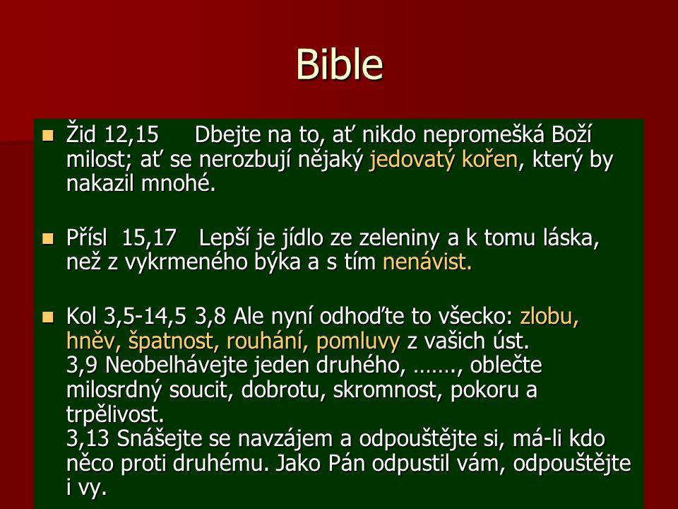 Bible Žid 12,15 Dbejte na to, ať nikdo nepromešká Boží milost; ať se nerozbují nějaký jedovatý kořen, který by nakazil mnohé.