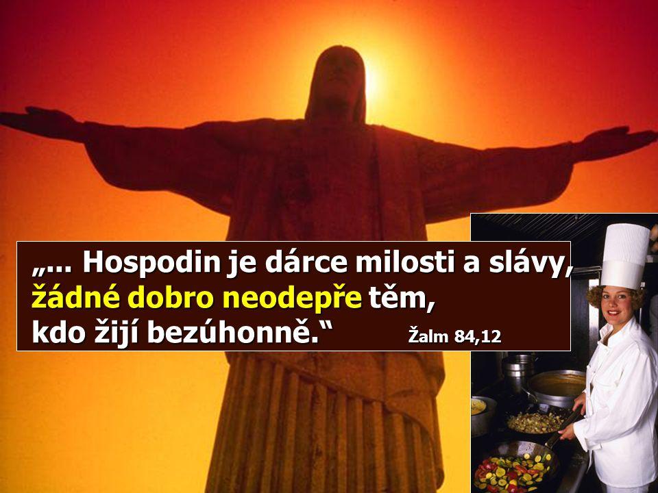 """""""... Hospodin je dárce milosti a slávy, žádné dobro neodepře těm, kdo žijí bezúhonně. Žalm 84,12"""