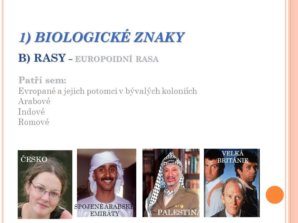 1) BIOLOGICKÉ ZNAKY B) RASY – EUROPOIDNÍ RASA Patří sem: