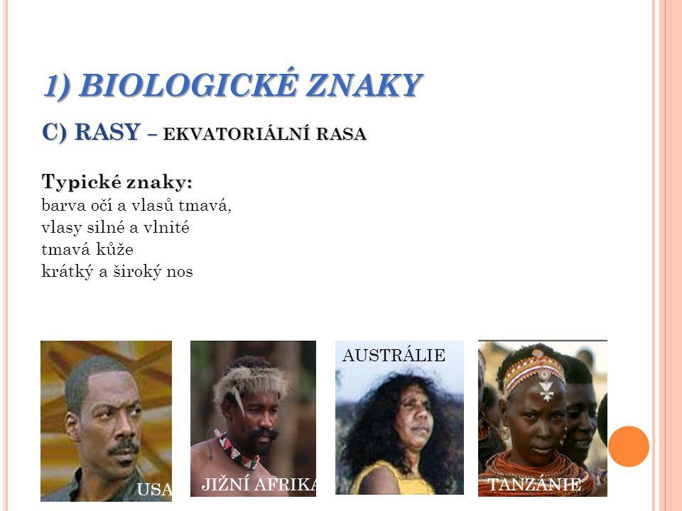 1) BIOLOGICKÉ ZNAKY C) RASY – EKVATORIÁLNÍ RASA Typické znaky: