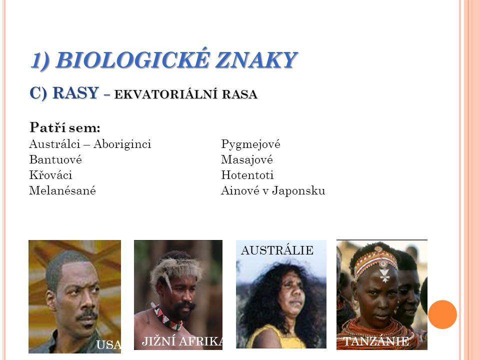 1) BIOLOGICKÉ ZNAKY C) RASY – EKVATORIÁLNÍ RASA Patří sem: