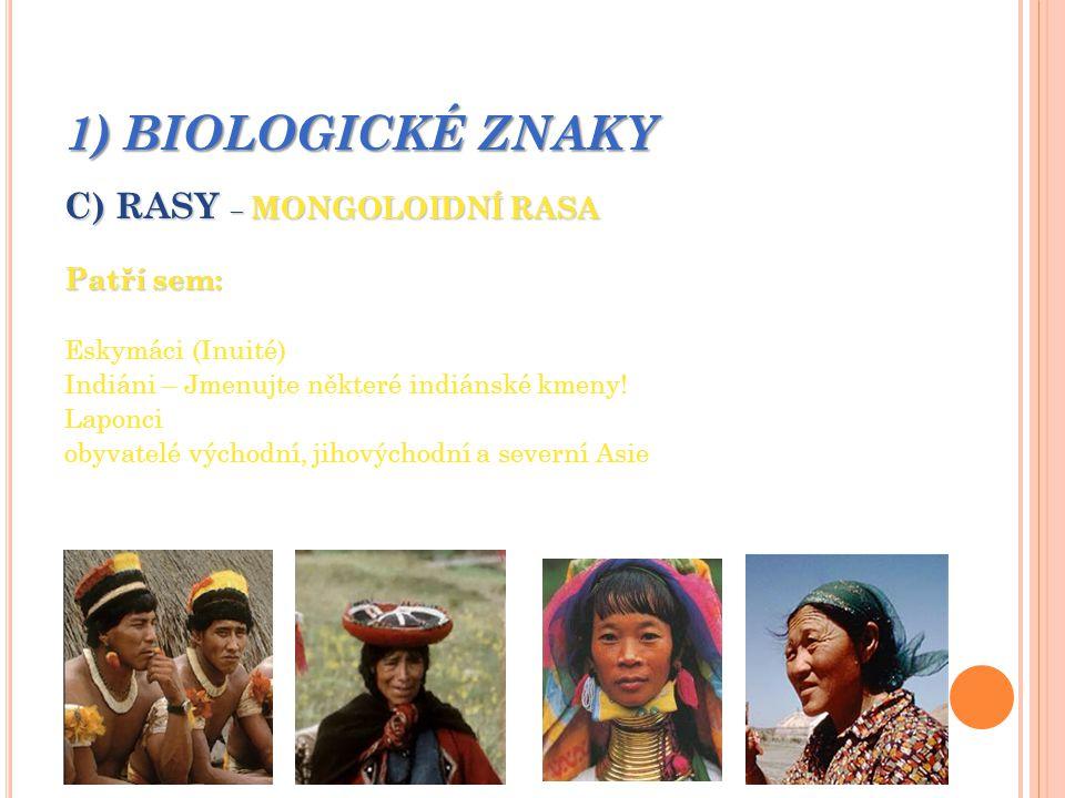 1) BIOLOGICKÉ ZNAKY C) RASY – MONGOLOIDNÍ RASA Patří sem: