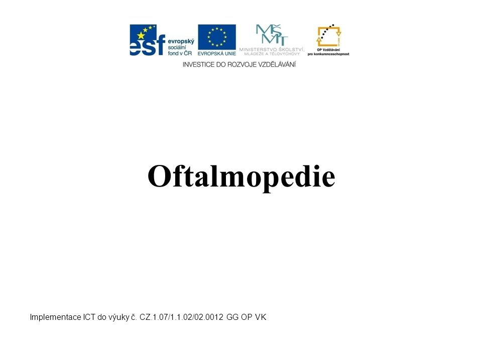 Oftalmopedie Implementace ICT do výuky č. CZ.1.07/1.1.02/02.0012 GG OP VK
