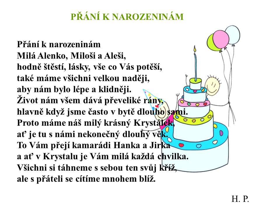 PŘÁNÍ K NAROZENINÁM Přání k narozeninám. Milá Alenko, Miloši a Aleši, hodně štěstí, lásky, vše co Vás potěší,