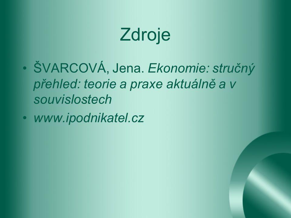 Zdroje ŠVARCOVÁ, Jena. Ekonomie: stručný přehled: teorie a praxe aktuálně a v souvislostech.