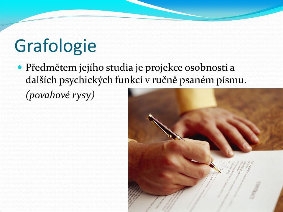 Grafologie Předmětem jejího studia je projekce osobnosti a dalších psychických funkcí v ručně psaném písmu.