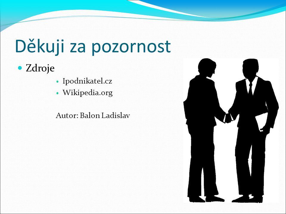 Děkuji za pozornost Zdroje Ipodnikatel.cz Wikipedia.org