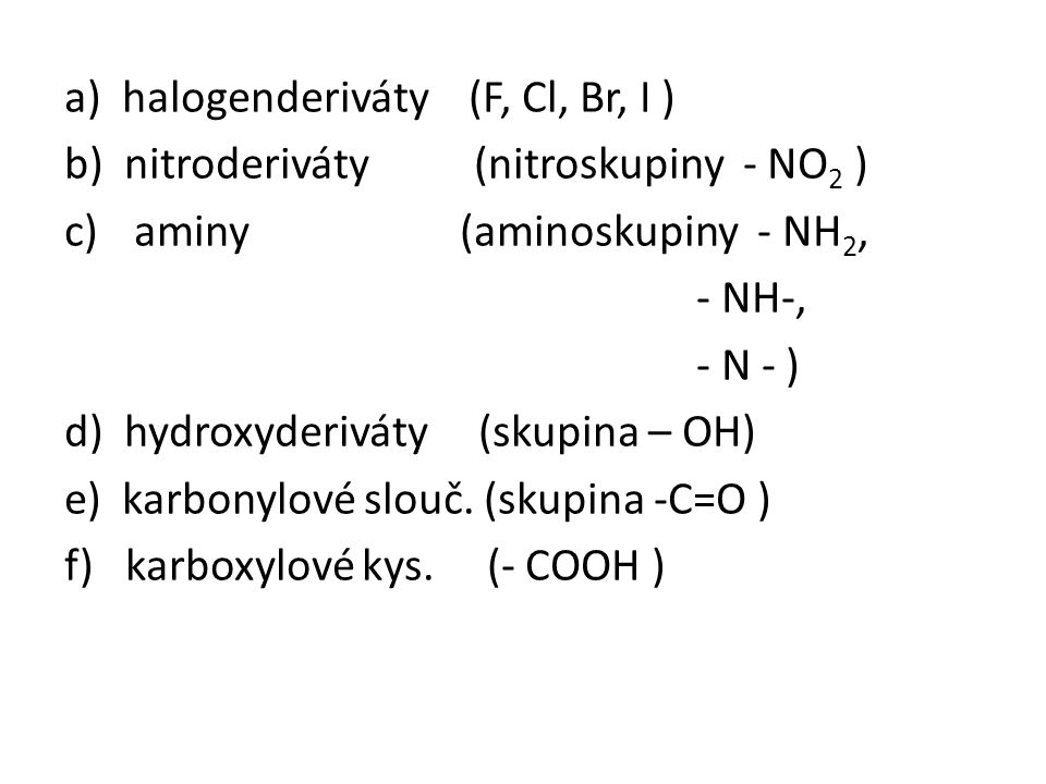 a) halogenderiváty (F, Cl, Br, I )
