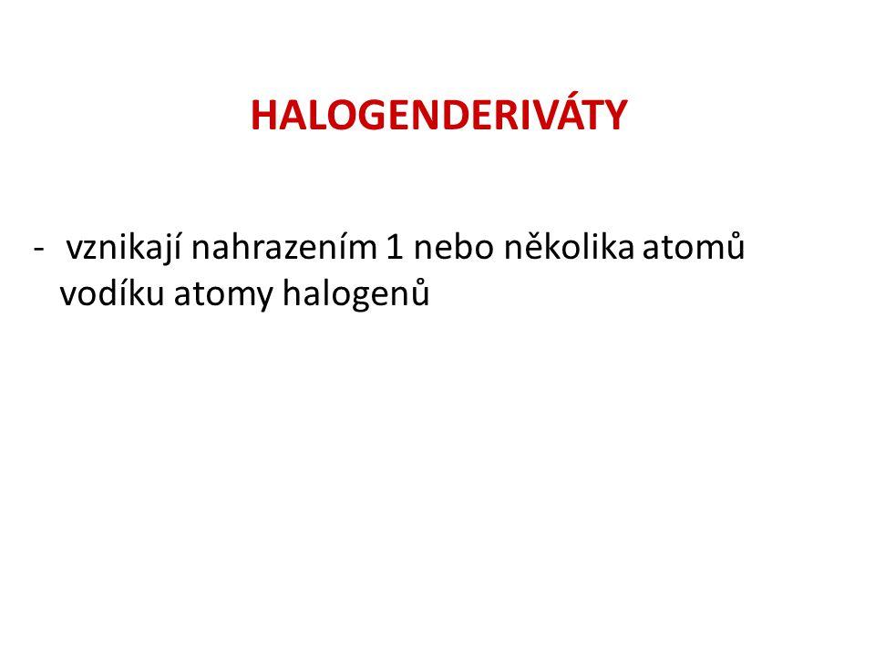 HALOGENDERIVÁTY vznikají nahrazením 1 nebo několika atomů
