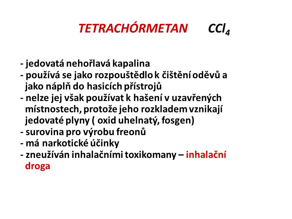 TETRACHÓRMETAN CCl4 - jedovatá nehořlavá kapalina