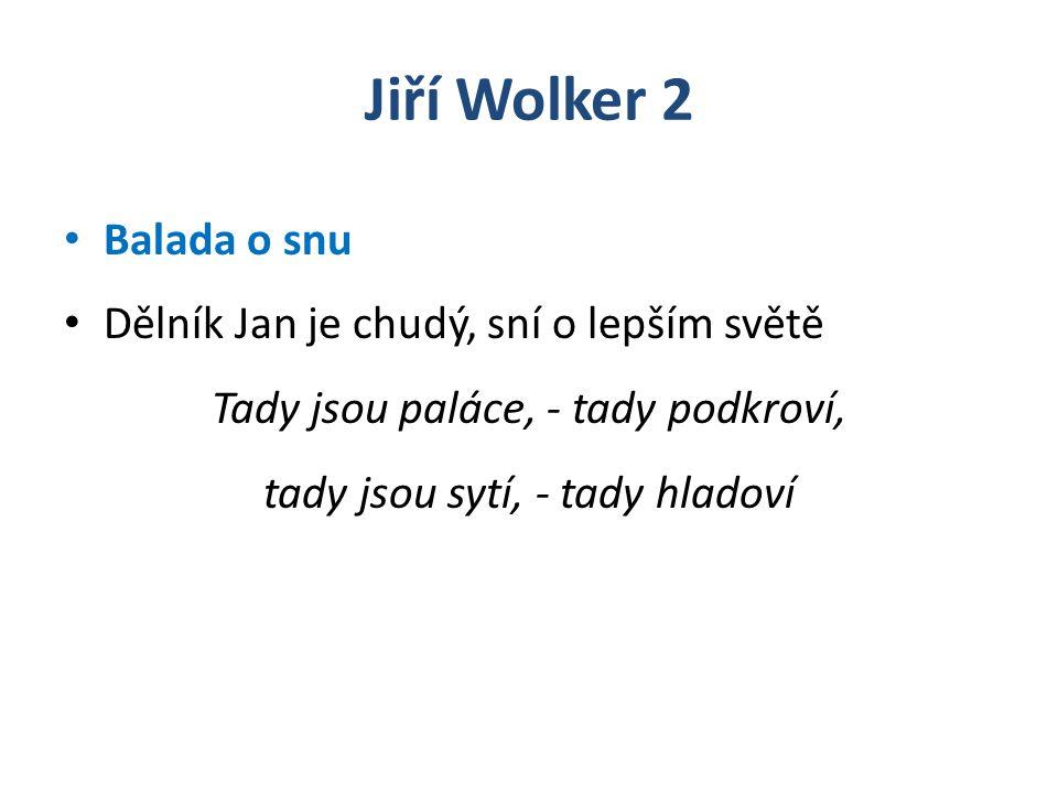 Jiří Wolker 2 Balada o snu Dělník Jan je chudý, sní o lepším světě