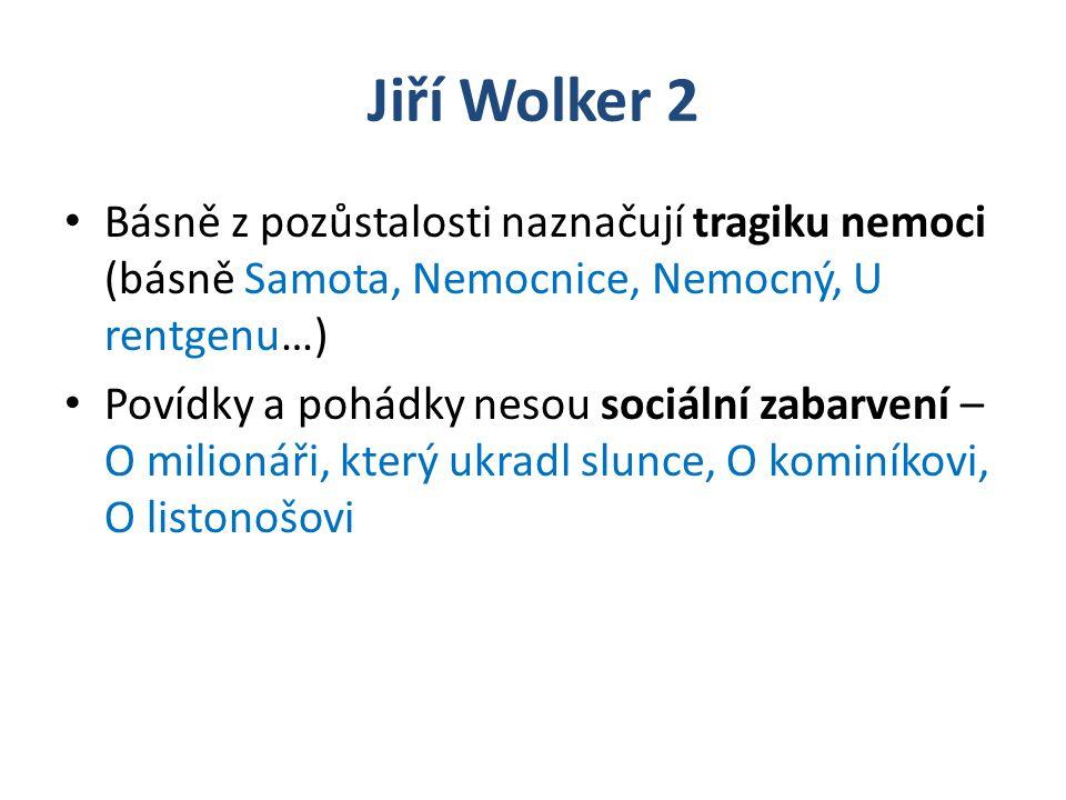 Jiří Wolker 2 Básně z pozůstalosti naznačují tragiku nemoci (básně Samota, Nemocnice, Nemocný, U rentgenu…)
