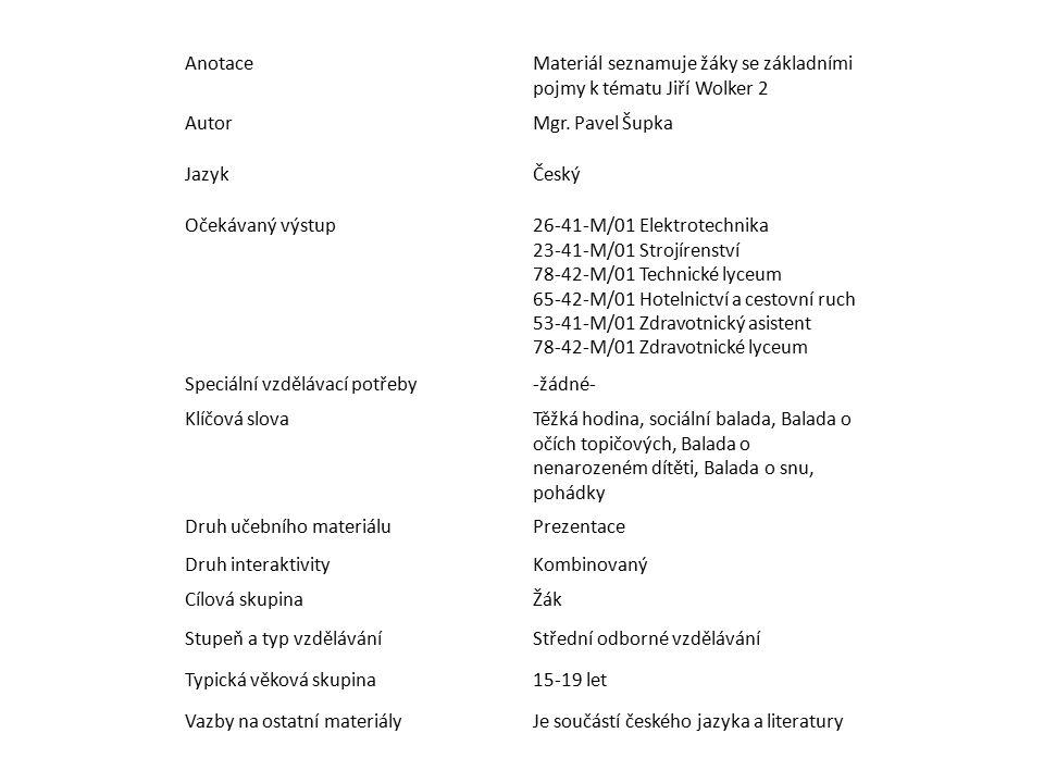 Anotace Materiál seznamuje žáky se základními pojmy k tématu Jiří Wolker 2. Autor. Mgr. Pavel Šupka.