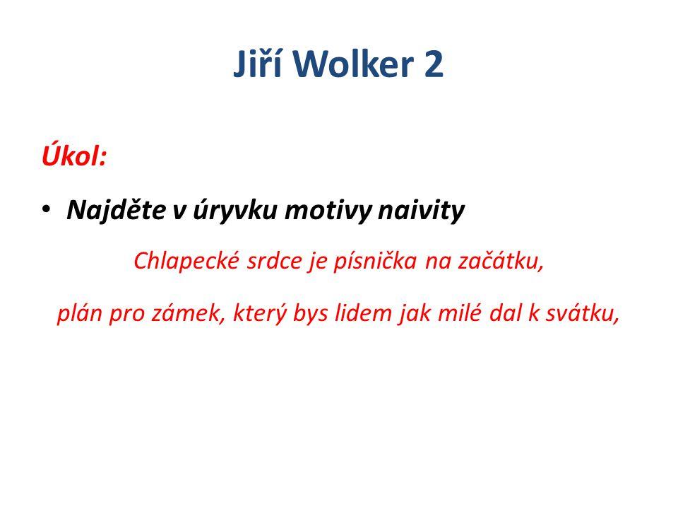 Jiří Wolker 2 Úkol: Najděte v úryvku motivy naivity