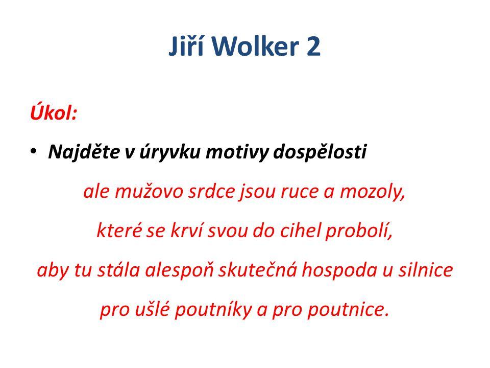 Jiří Wolker 2 Úkol: Najděte v úryvku motivy dospělosti