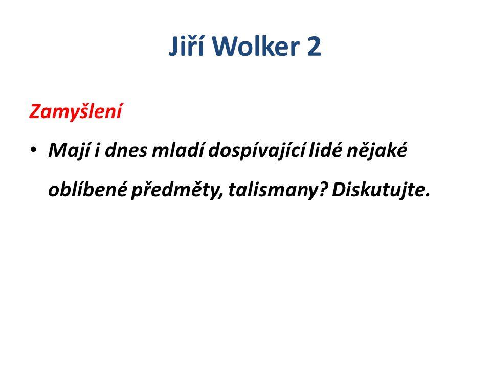 Jiří Wolker 2 Zamyšlení. Mají i dnes mladí dospívající lidé nějaké oblíbené předměty, talismany.