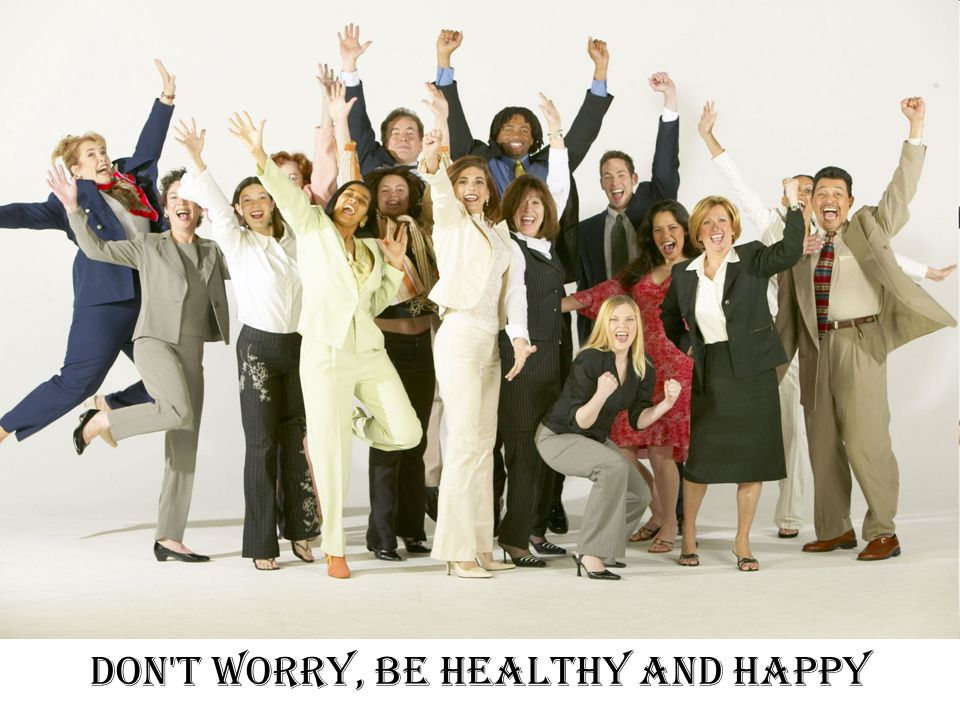 Don t worry, be healthy and happy