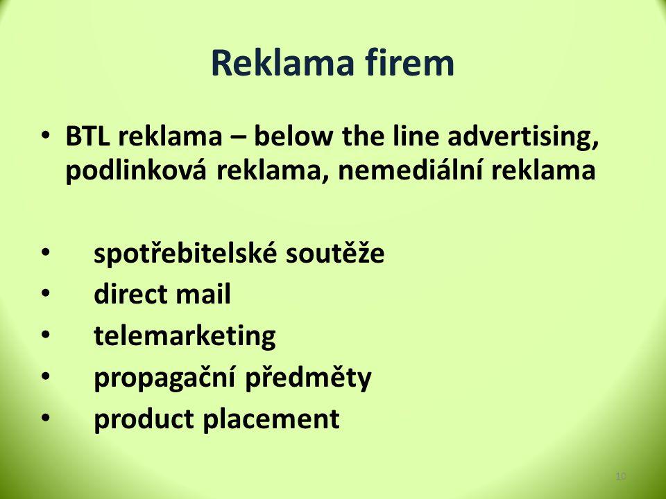 Reklama firem BTL reklama – below the line advertising, podlinková reklama, nemediální reklama. spotřebitelské soutěže.