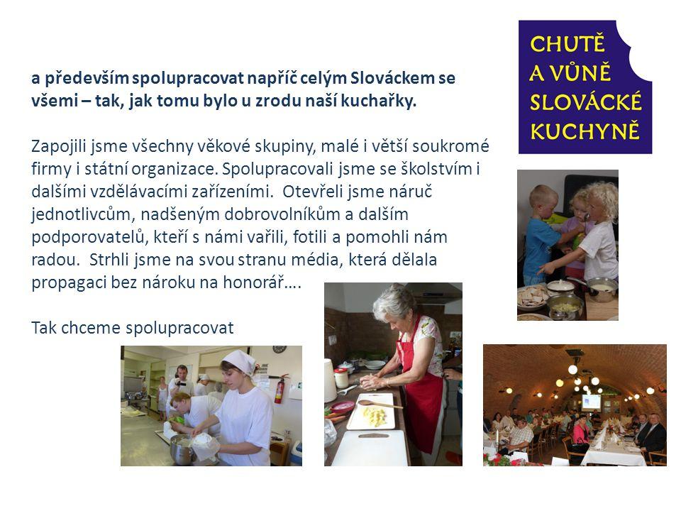 a především spolupracovat napříč celým Slováckem se všemi – tak, jak tomu bylo u zrodu naší kuchařky.