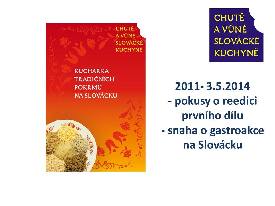 2011- 3.5.2014 - pokusy o reedici prvního dílu - snaha o gastroakce na Slovácku