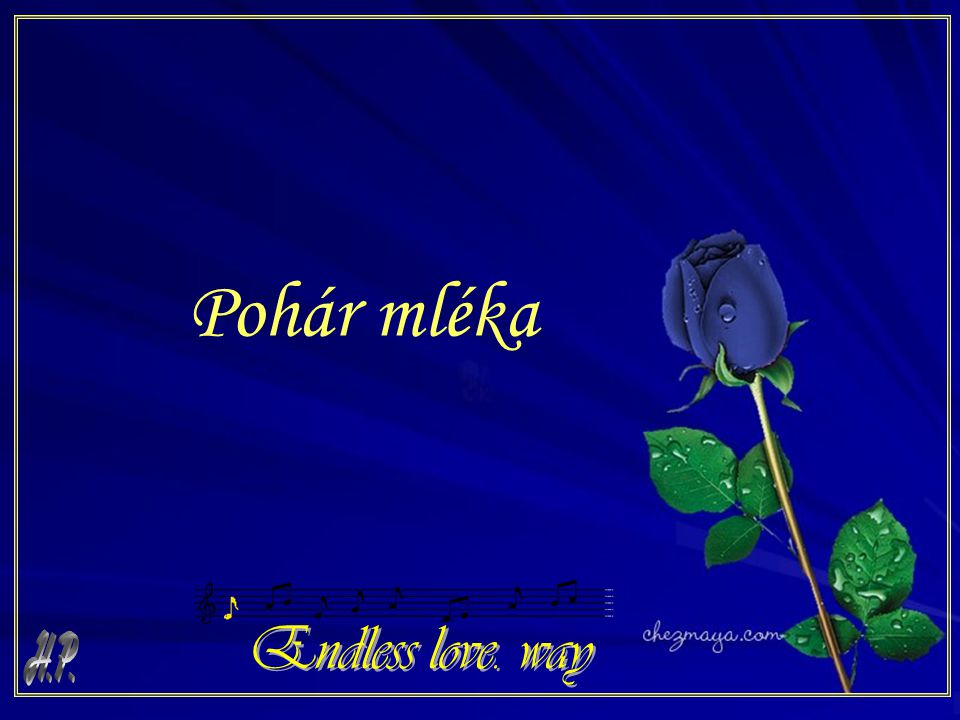 Pohár mléka Endless love. way H.P.