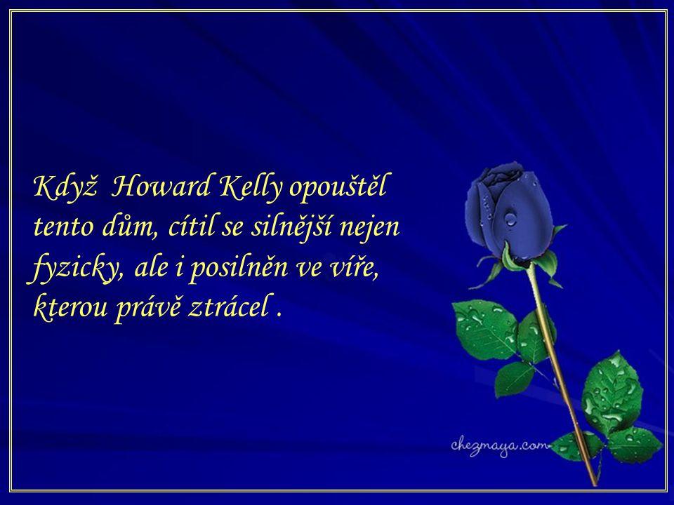 Když Howard Kelly opouštěl tento dům, cítil se silnější nejen fyzicky, ale i posilněn ve víře, kterou právě ztrácel .