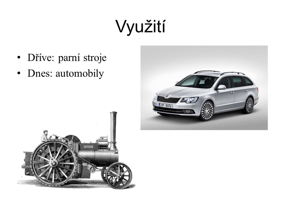 Využití Dříve: parní stroje Dnes: automobily