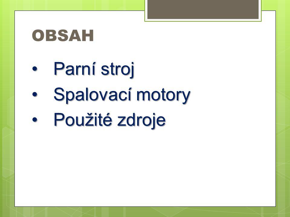 OBSAH Parní stroj Spalovací motory Použité zdroje