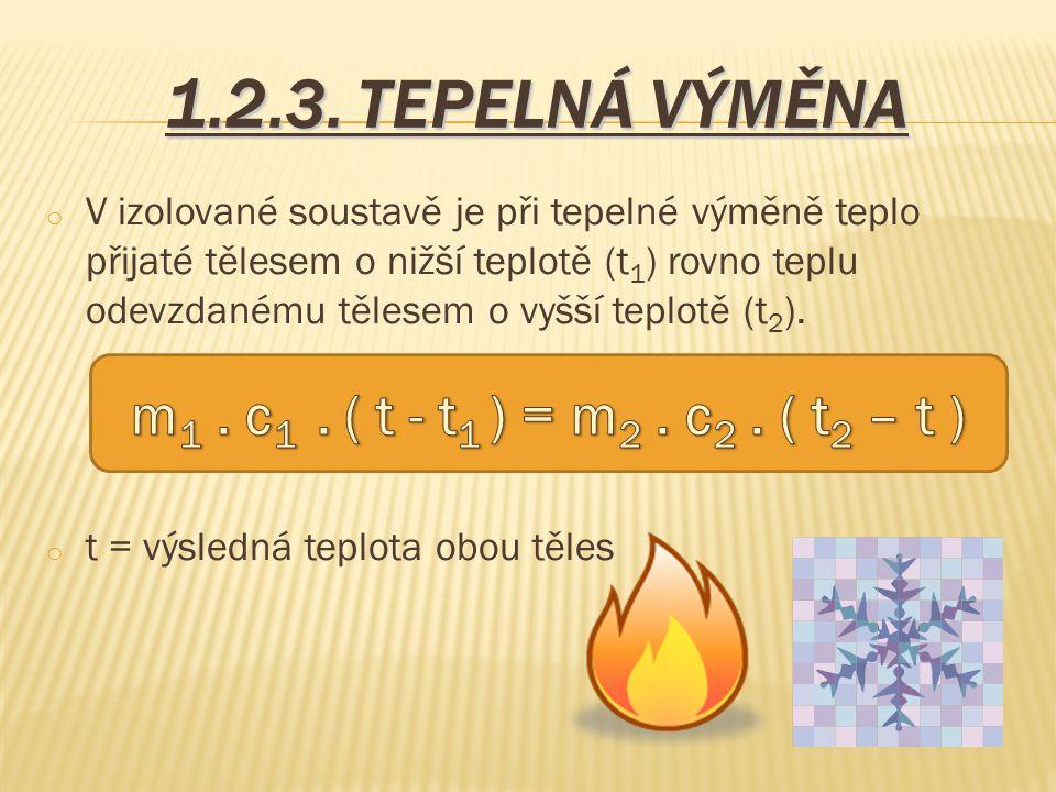 1.2.3. TEPELNÁ VÝMĚNA m1 . c1 . ( t - t1 ) = m2 . c2 . ( t2 – t )